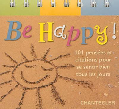 Be Happy! 101 Pensées Et Citations Pour Se Sentir Bien Tous Les Jours