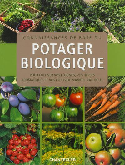 Connaissances De Base Du Potager Biologique ; Pour Cultiver Vos Légumes, Vos Herbes Aromatiques Et Vos Fruits De Manière Naturelle