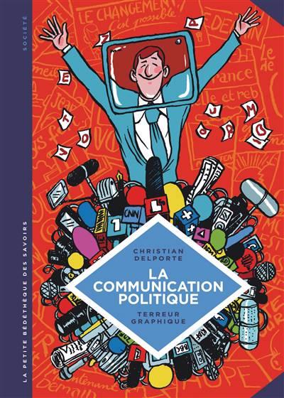 La Petite Bedetheque Savoirs T.14 ; La communication politique : l'art de séduire pour convaincre