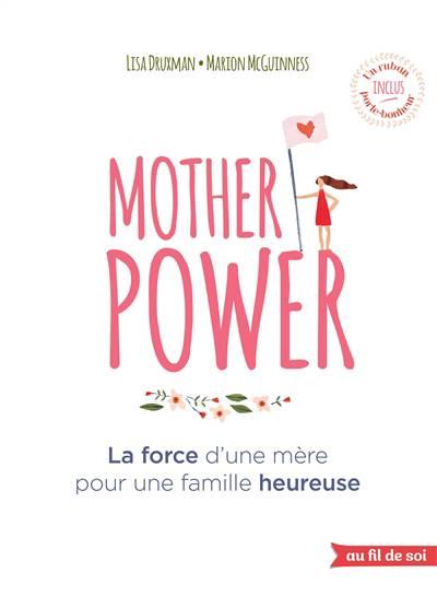 Mother Power ; La Force D'une Mère Pour Une Famille Heureuse