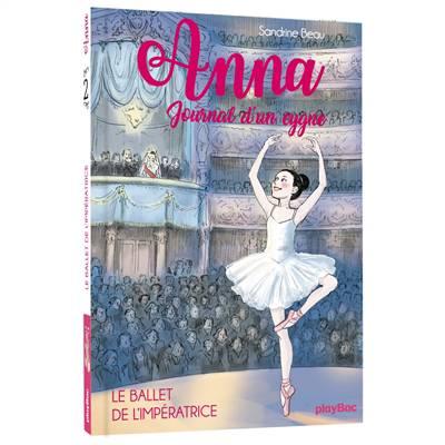 Anna, Journal D'un Cygne T.2 ; Le Ballet De L'impératrice