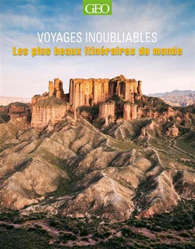 Voyages Inoubliables ; Les Plus Beaux Itinéraires Du Monde