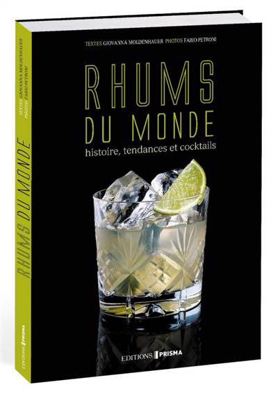Rhums Du Monde ; Histoire, Tendances Et Cocktails
