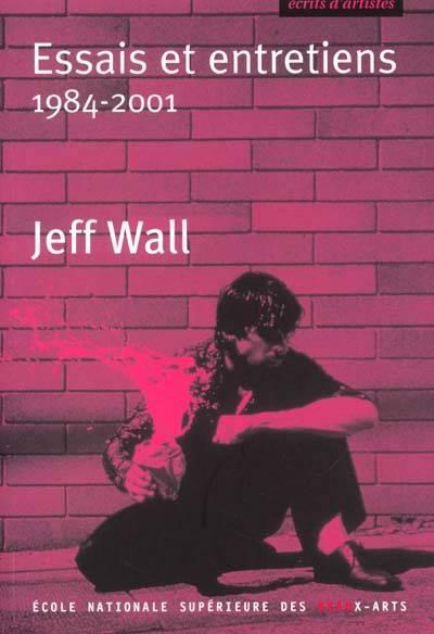 Essais Et Entretiens 1984-2001 : Jeff Wall