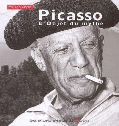 Picasso, L'objet Du Mythe [actes Du Colloque Tenu A Paris, Ecole Nationale Superieure Des Beaux-arts