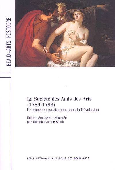 La Societe Des Amis Des Arts, 1789-1798 Un Mecenat Patriotique Sous La Revolution