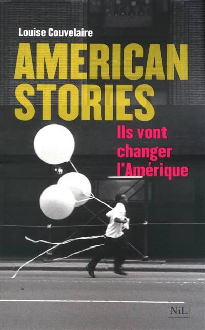 American Stories ; Ils Vont Changer L'amérique
