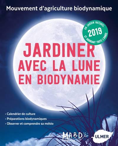 Jardiner Avec La Lune En Biodynamie (édition 2019)