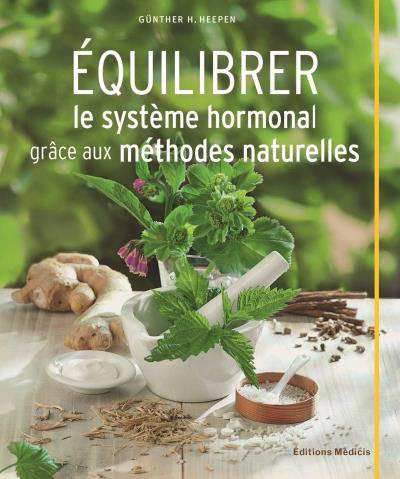 équilibrer Le Système Hormonal Grâce Aux Méthodes Naturelles