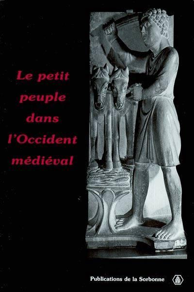 Le Petit Peuple Dans L'occident Medieval Terminologies, Perceptions, Realites - Actes Du Congres Int