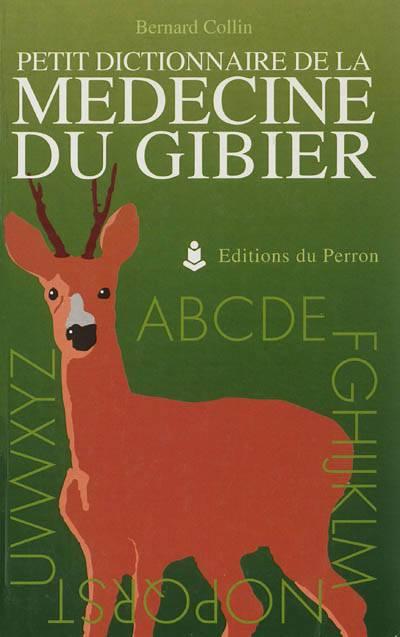 Petit Dictionnaire De La Médecine Du Gibier