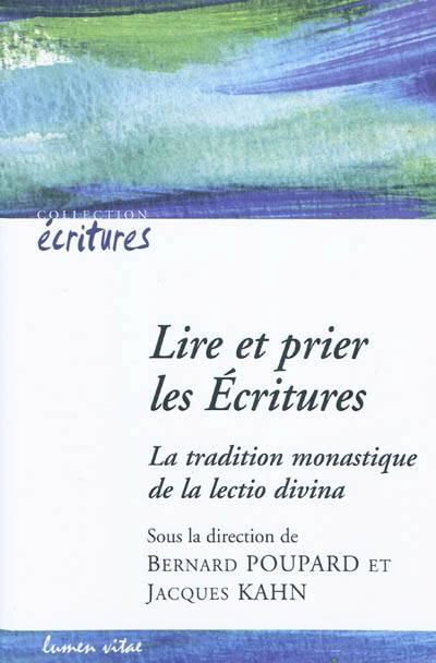 Lire Et Prier Les écritures ; La Tradition Monastique De La Lectio Divina