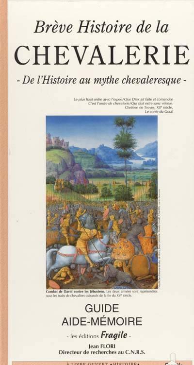 Breve Histoire De La Chevalerie ; De L'histoire Au Mythe Chevaleresque