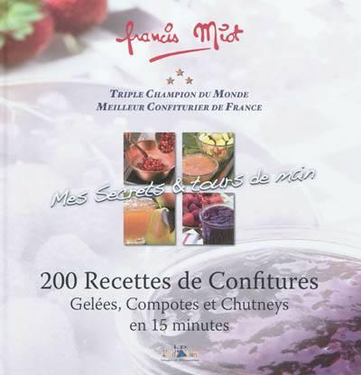 Mes Secrets & Tours De Main ; 200 Recettes De Confitures, Gelées, Compotes Et Chutneys En 15 Minutes