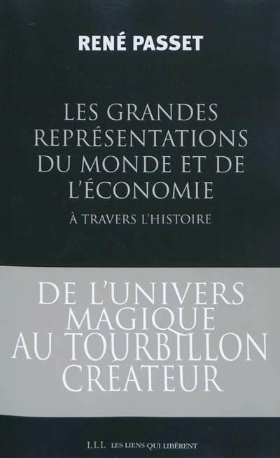 Les Grandes Représentations Du Monde Et De Léconomie à Travers Lhistoire ; De Lunivers Magique Au Tourbillon Créateur