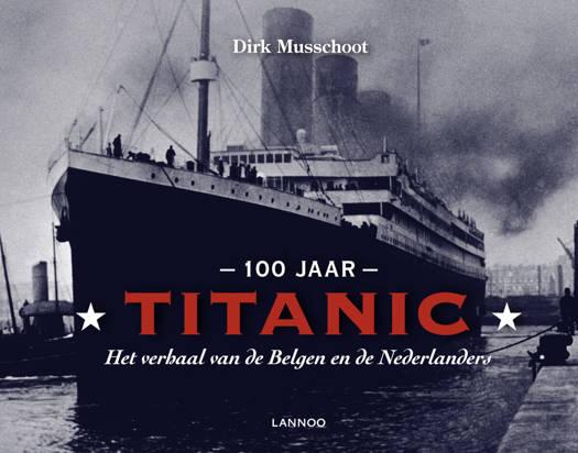 100 jaar Titanic. Het verhaal van de Belgen en de Nederlanders