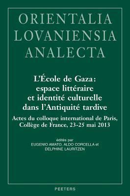 L'École de Gaza: espace littéraire et identité culturelle dans l'Antiquité tardive