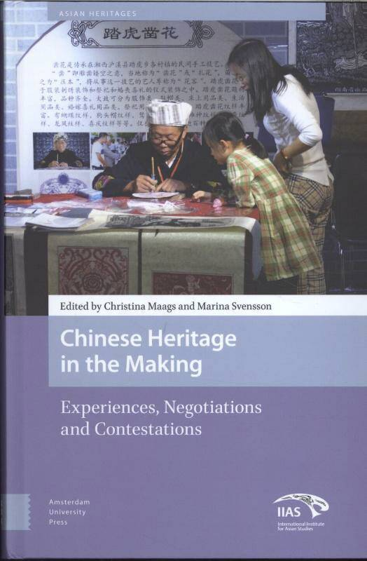 Chinese heritage in the making experiences negotiations and contestations
