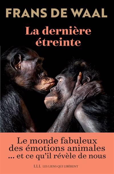 La Dernière étreinte ; Le Monde Fabuleux Des émotions Animales... Et Ce Qu'il Révèle De Nous