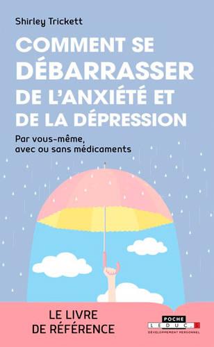 Comment Se Débarrasser De L'anxiété Et De La Dépression ; Par Vous-même, Avec Ou Sans Médicaments