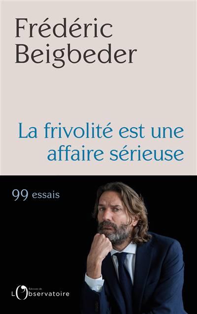 La Frivolité Est Une Affaire Sérieuse ; 99 Essais