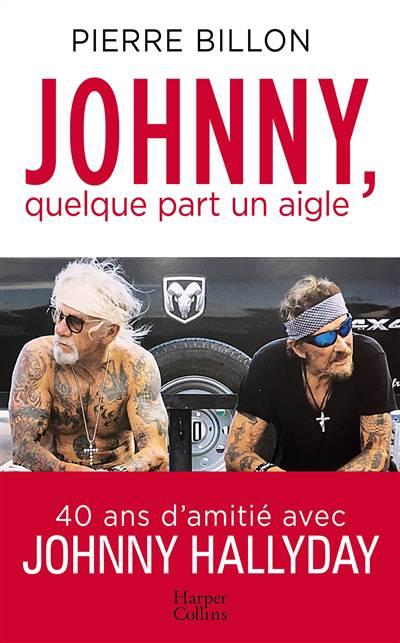 Johnny, Quelque Part Un Aigle ; 40 Ans D'amitié Avec Johnny Halliday